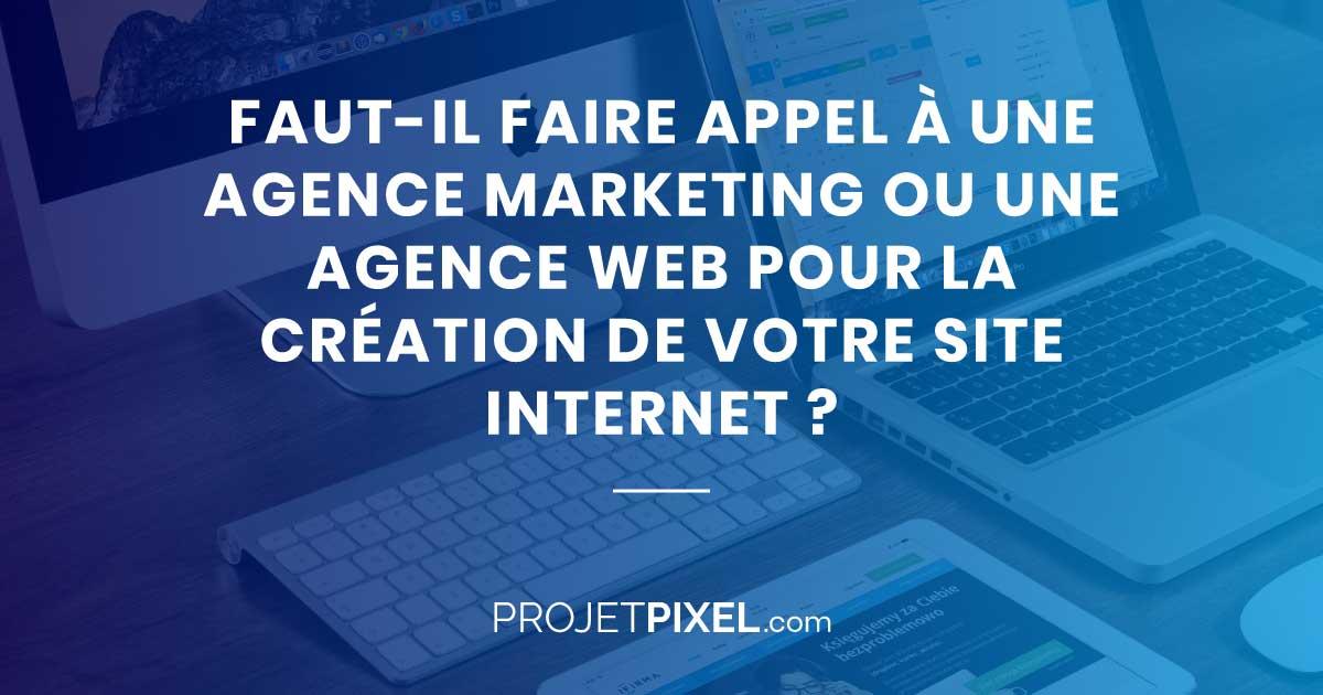 Agence web ou marketing pour la création de votre site internet ?