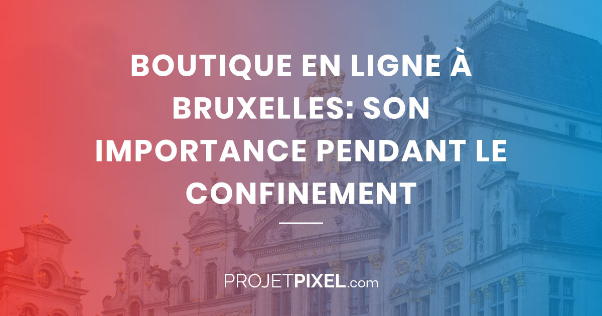 Boutique en ligne à Bruxelles: son importance pendant le confinement