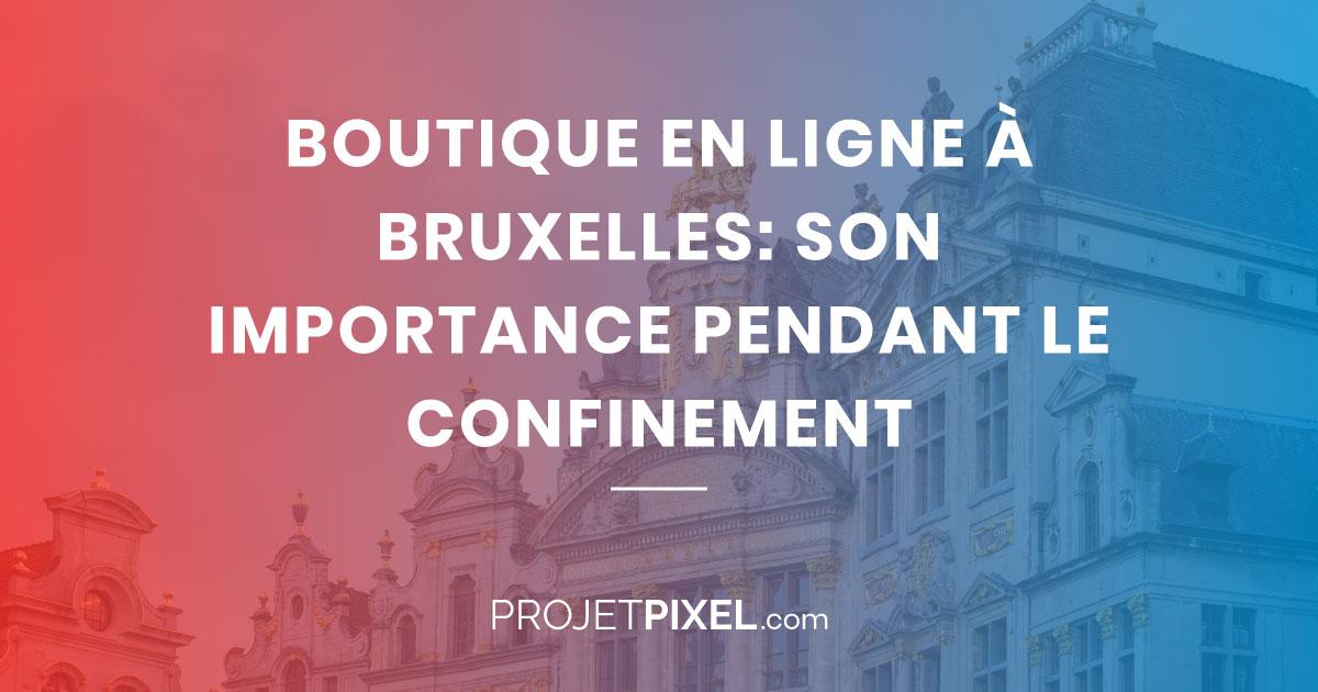 Boutique en ligne à Bruxelles: son importance pendant le confinement