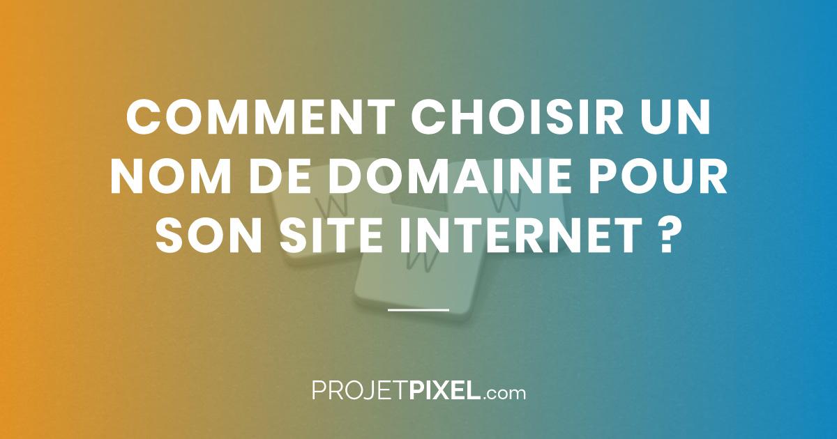 Comment choisir un nom de domaine pour son site web ?