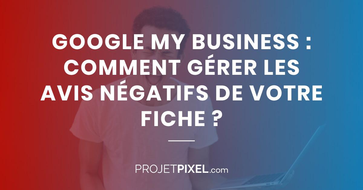 Google My Business : comment gérer les avis négatifs ?