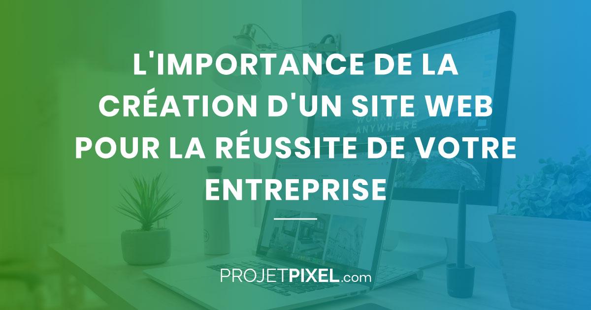 L'importance de la création d'un site web pour la réussite de votre entreprise