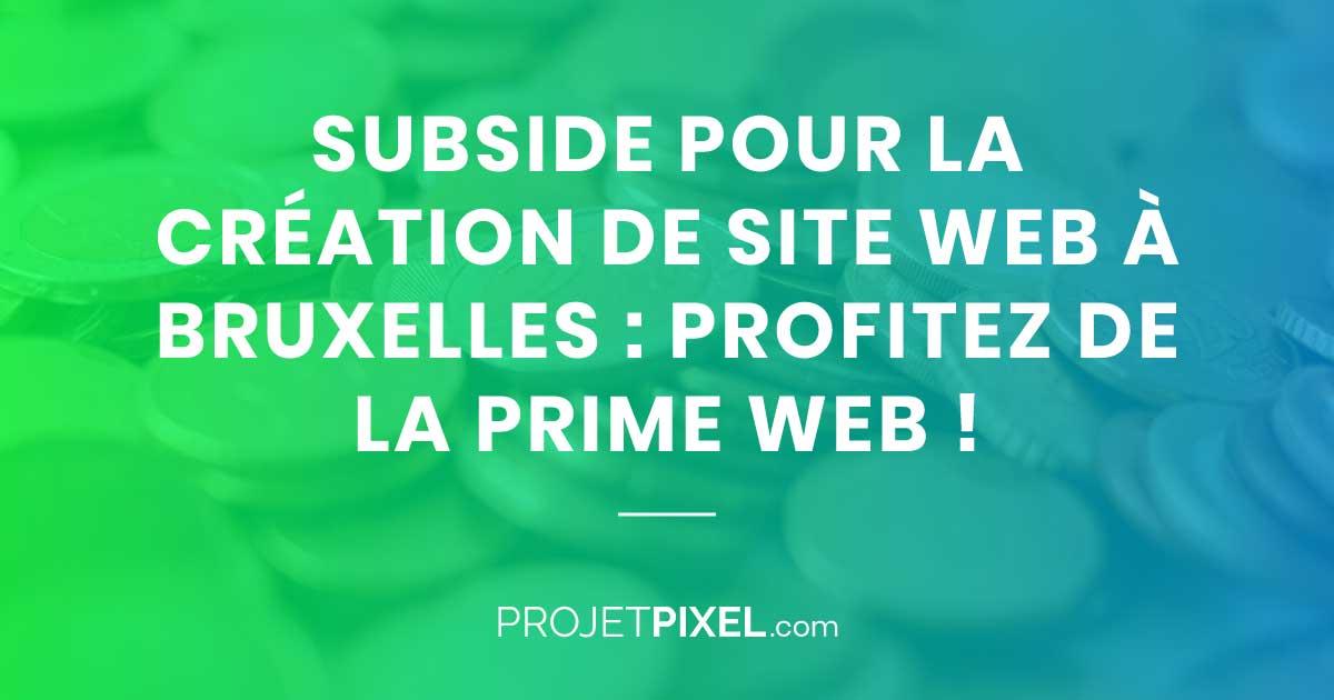 Subside pour la création de site web à Bruxelles : profitez de la prime web !